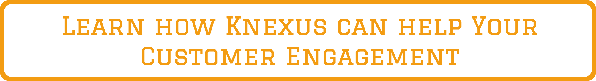 how knexus can help to improve customer engagement
