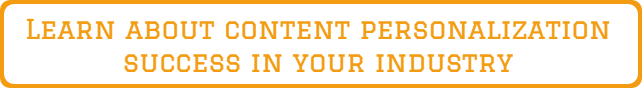 Learn about Content Personalization sucess in your Industry