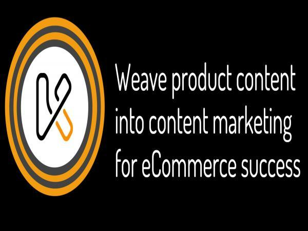 Weave product content into content marketing for eCommerce success